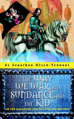 The Way We War and Sundance and the Kid: Or the Daughter, the Dad and the Dolphin (Paperback)