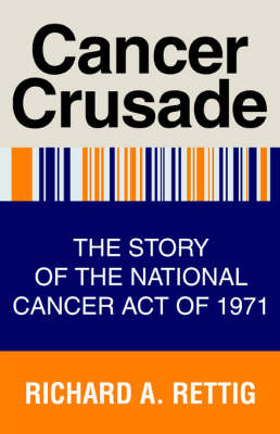Cancer Crusade: The Story of the National Cancer Act of 1971 (Paperback)