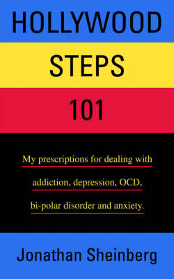 Hollywood Steps 101: My Prescriptions for Dealing with Addiction, Depression, Ocd, Bi-Polar Disorder and Anxiety. (Paperback)