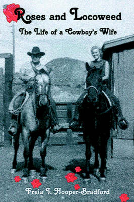 Roses and Locoweed: The Life of a Cowboy's Wife (Paperback)