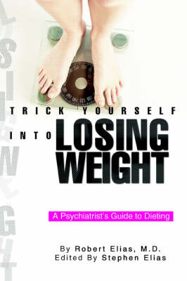 Trick Yourself Into Losing Weight: A Psychiatrist's Guide to Dieting (Paperback)