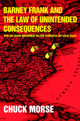Barney Frank and the Law of Unintended Consequences: How the Frank Amendment Helped Terrorists Get Legal Visas (Paperback)