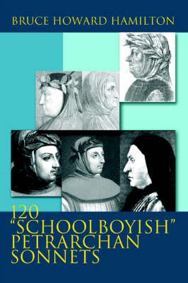 120 Schoolboyish Petrarchan Sonnets (Paperback)