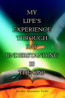 My Life's Experience Through Rap Understanding Is the Gap (Paperback)