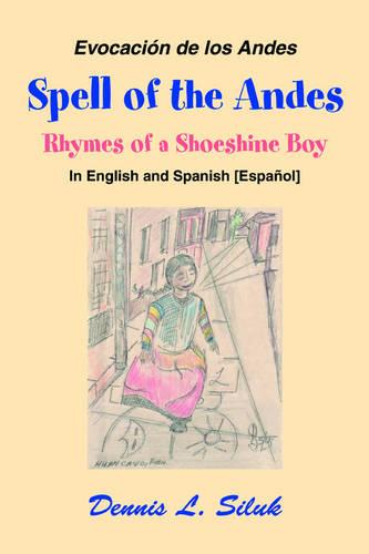 Spell of the Andes: Rhymes of a Shoeshine Boy (Paperback)