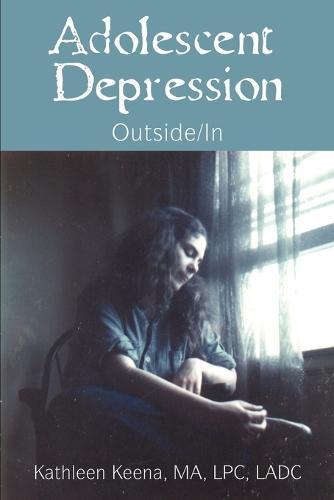 Adolescent Depression: Outside/In (Paperback)