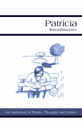 Patricia: An Anthology of Poems, Thoughts and Letters (Paperback)