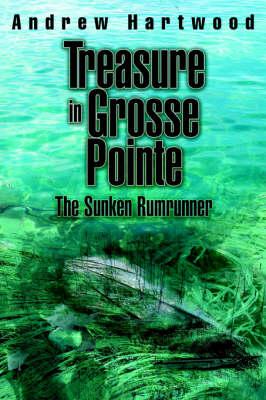 Treasure in Grosse Pointe: The Sunken Rumrunner (Paperback)