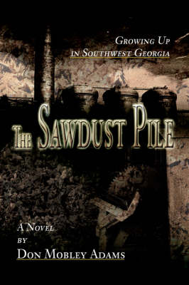 The Sawdust Pile: Growing Up in Southwest Georgia (Paperback)