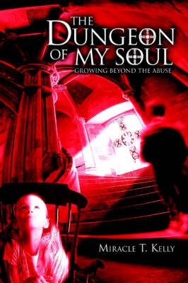 The Dungeon of My Soul: Growing Beyond the Abuse (Paperback)