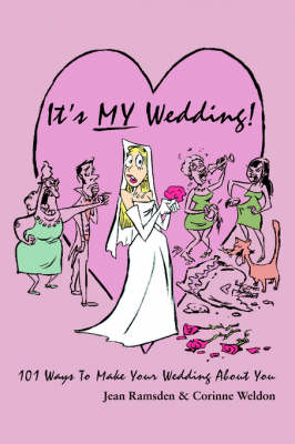 It's My Wedding!: 101 Ways to Make Your Wedding about You (Paperback)