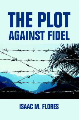 The Plot Against Fidel (Paperback)