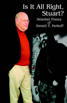 Is It All Right, Stuart?: Selected Poems of Gerald T. Perkoff (Paperback)