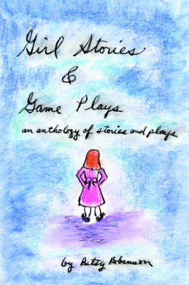 Girl Stories & Game Plays: An Anthology of Stories and Plays (Paperback)