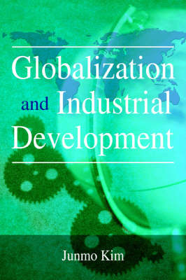 Globalization and Industrial Development (Paperback)