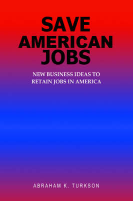 Save American Jobs: New Business Ideas to Retain Jobs in America (Paperback)