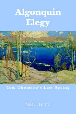 Algonquin Elegy: Tom Thomson's Last Spring (Paperback)