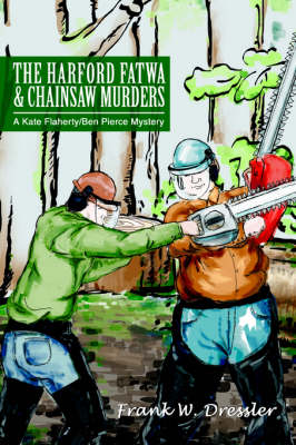 The Harford Fatwa & Chainsaw Murders: A Kate Flaherty/Ben Pierce Mystery (Paperback)