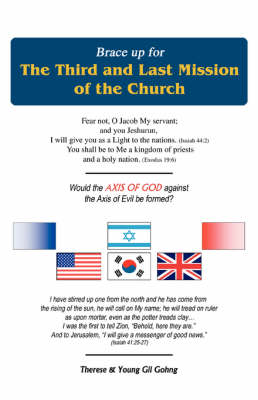 Brace Up for the Third and Last Mission of the Church: Would the Axis of God Against the Axis of Evil Be Formed? (Paperback)