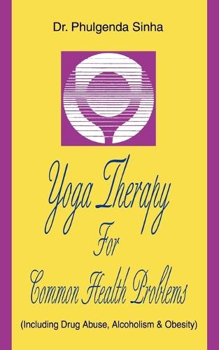 Yoga Therapy for Common Health Problems: (Including Drug Abuse, Alcoholism & Obesity) (Paperback)