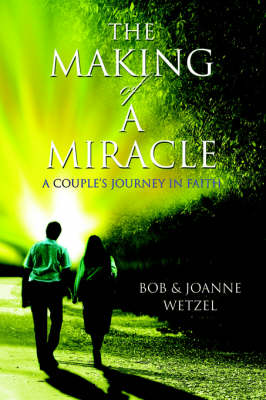 The Making of a Miracle: A Couple's Journey in Faith (Paperback)
