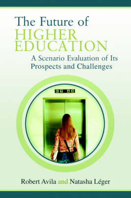 The Future of Higher Education: A Scenario Evaluation of Its Prospects and Challenges (Paperback)