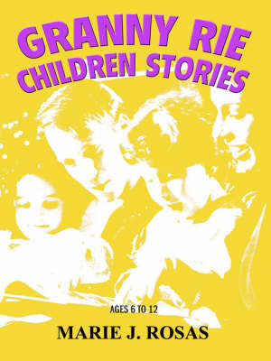Granny Rie Children Stories: Ages 6 to 12 (Paperback)