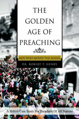 The Golden Age of Preaching: Men Who Moved the Masses (Paperback)