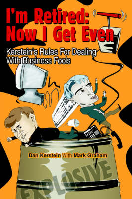 I'm Retired: Now I Get Even: Kerstein's Rules for Dealing with Business Fools (Paperback)