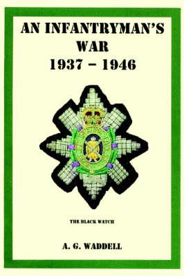 An Infantryman's War: 1937 - 1946 (Paperback)