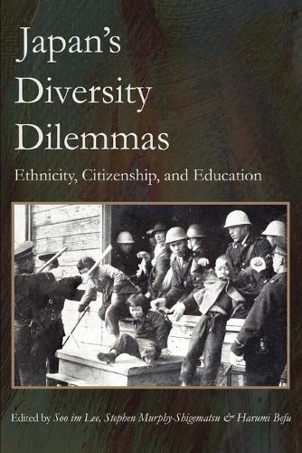 Japan's Diversity Dilemmas: Ethnicity, Citizenship, and Education (Paperback)