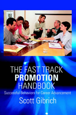 The Fast Track Promotion Handbook: Successful Behaviors for Career Advancement (Paperback)