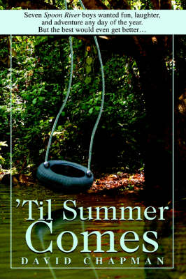 'Til Summer Comes: Seven Spoon River Boys Wanted Fun, Laughter, and Adventure Any Day of the Year. But the Best Would Even Get Better. (Paperback)