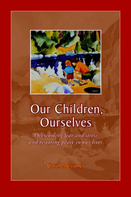 Our Children, Ourselves: Overcoming Fear and Stress and Restoring Peace in Our Lives (Paperback)