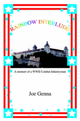 Rainbow Interlude: A Memoir of a WWII Combat Infantryman (Paperback)