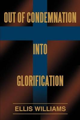Out of Condemnation Into Glorification (Paperback)