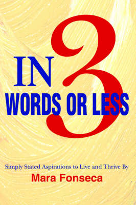 In 3 Words or Less: Simply Stated Aspirations to Live and Thrive by (Paperback)
