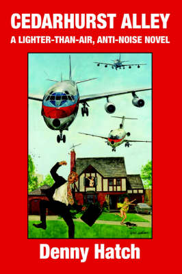 Cedarhurst Alley: A Lighter-Than-Air, Anti-Noise Novel (Paperback)