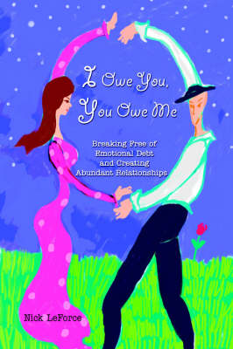 I Owe You, You Owe Me: Breaking Free of Emotional Debt and Creating Abundant Relationships (Paperback)