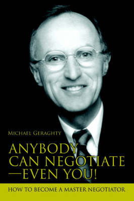 Anybody Can Negotiate--Even You!: How to Become a Master Negotiator (Paperback)