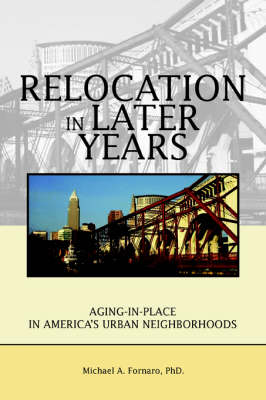 Relocation in Later Years: Aging-In-Place in America's Urban Neighborhoods (Paperback)