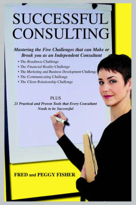 Successful Consulting: Mastering the Five Challenges That Can Make or Break You as an Independent Consultant (Paperback)
