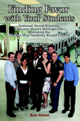 Finding Favor with Your Students: National Award-Winning Educator Shares Strategies on Becoming the Teacher Your Students Would Choose (Paperback)