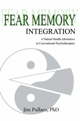 Fear Memory Integration: A Natural Health Alternative to Conventional Psychotherapies (Paperback)