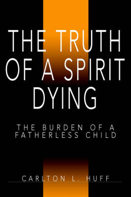 The Truth of a Spirit Dying: The Burden of a Fatherless Child (Paperback)