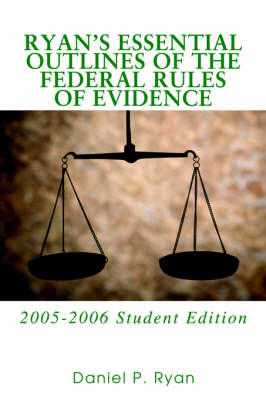 Ryan's Essential Outlines of the Federal Rules of Evidence: 2005-2006 Student Edition (Paperback)