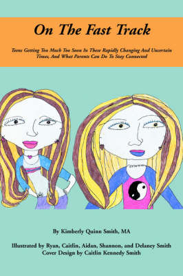 On the Fast Track: Teens Getting Too Much Too Soon in These Rapidly Changing and Uncertain Times, and What Parents Can Do to Stay Connected (Paperback)