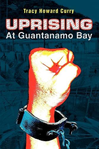 Uprising at Guantanamo Bay (Paperback)
