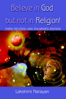 Believe in God But Not in Religion!: Third Revised and Enlarged Edition (Paperback)