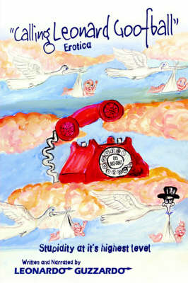 Calling Leonard Goofball: An Adult Comedy Fiction Story (Paperback)